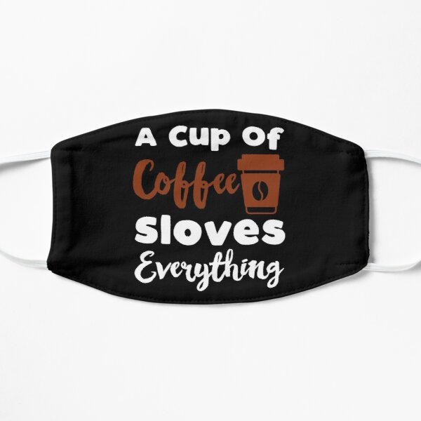 Inspirational and Motivational Quotes : a Cup of Coffee Solves Everything Flat Mask