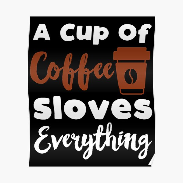 Inspirational and Motivational Quotes : a Cup of Coffee Solves Everything Poster