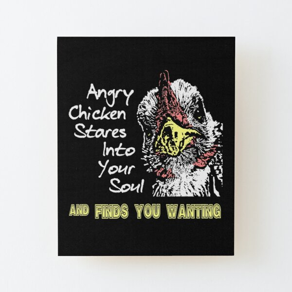 Angry Chicken Finds You Wanting Wood Mounted Print