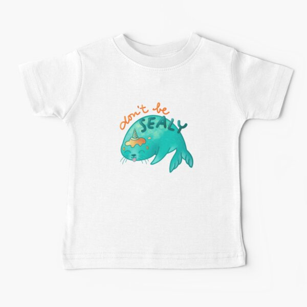 Don't be sealy Baby T-Shirt