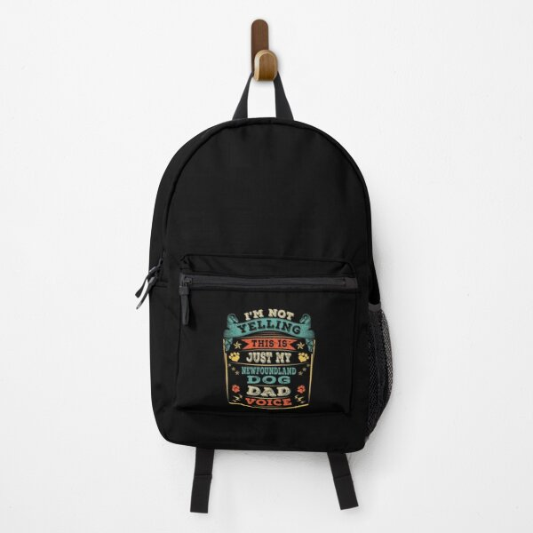 I'm Not Yelling This Is Just My Newfoundland Dog Dad Voice Backpack