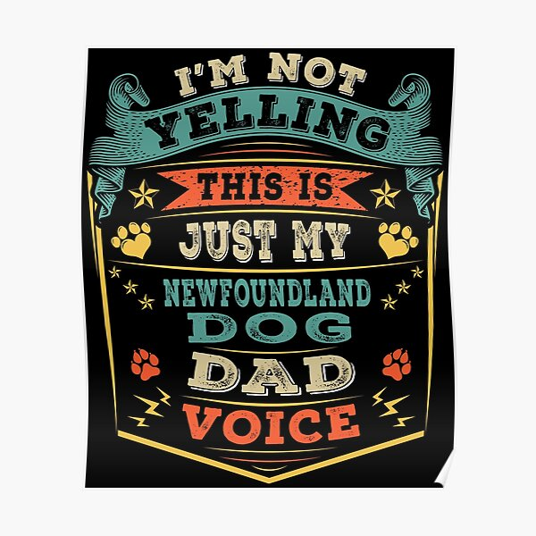 I'm Not Yelling This Is Just My Newfoundland Dog Dad Voice Poster