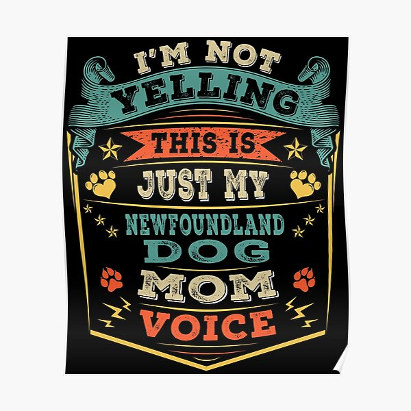 I'm Not Yelling This Is Just My Newfoundland Dog Mom Voice Poster