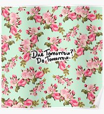 Due Tomorrow? Do Tomorrow. Floral Background Poster