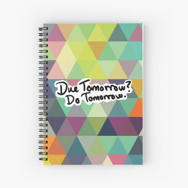 Due Tomorrow? Do Tomorrow. Geometric Background Spiral Notebook