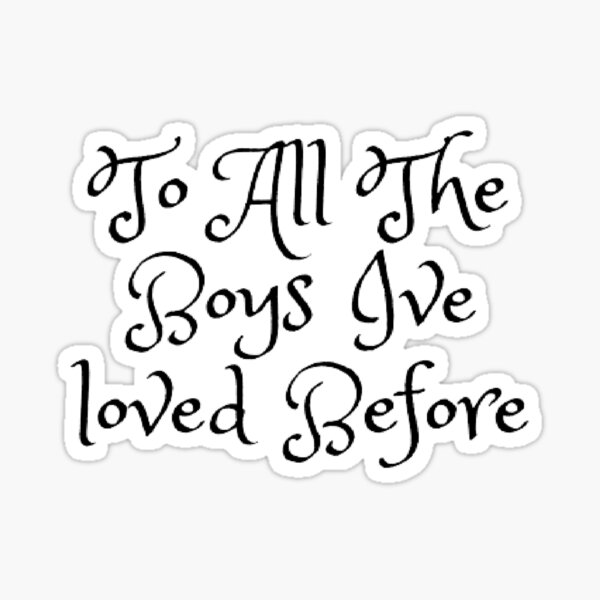 To All The Boys Ive Loved Before Pegatina