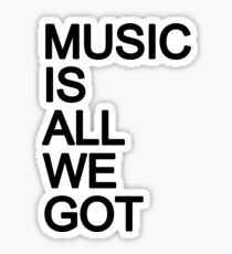 Music Is All We Got Sticker