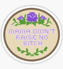 mama didn't raise no b Sticker