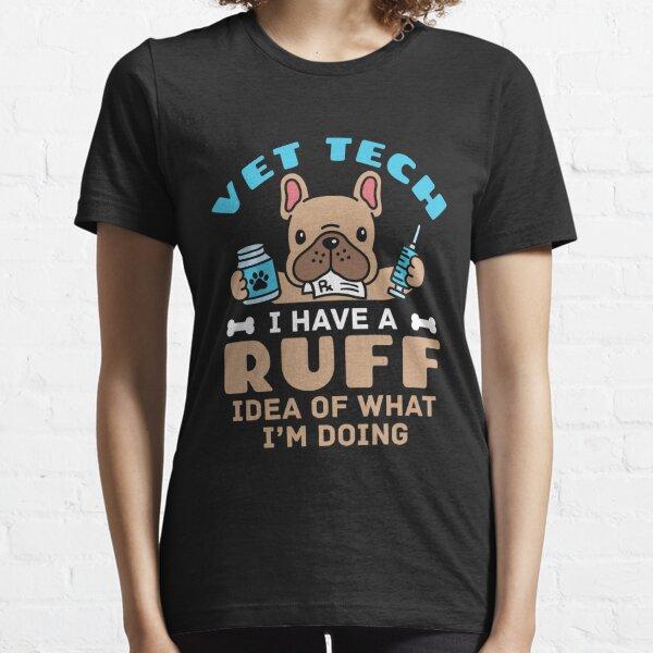 Vet Tech Veterinary Technician I Have Ruff Idea of What I'm Doing Essential T-Shirt