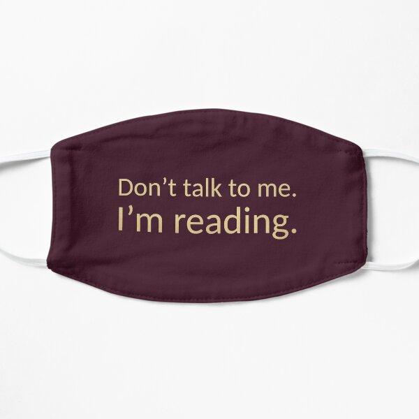 Don't Talk To Me, I'm Reading! Flat Mask
