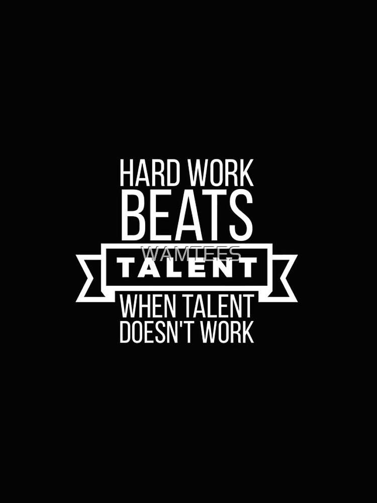 Harte Arbeit schlägt Talent, wenn Talent nicht funktioniert von WAMTEES