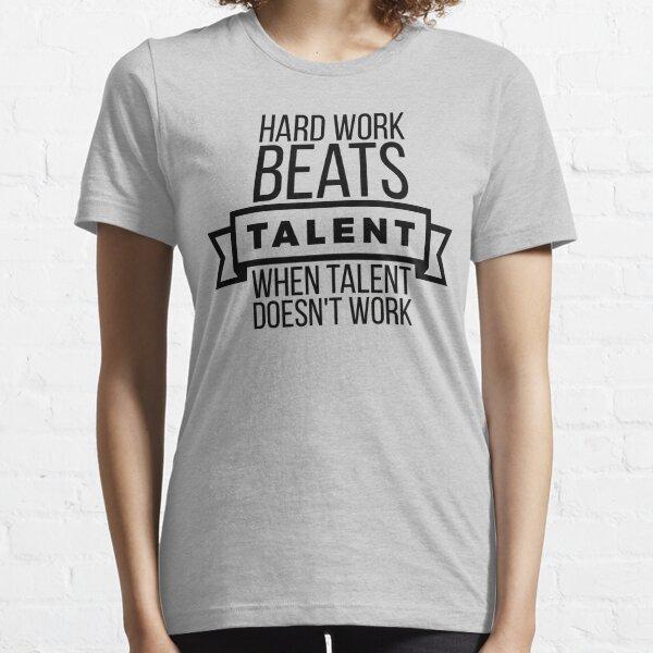 hard work beats talent when talent doesn't work Essential T-Shirt