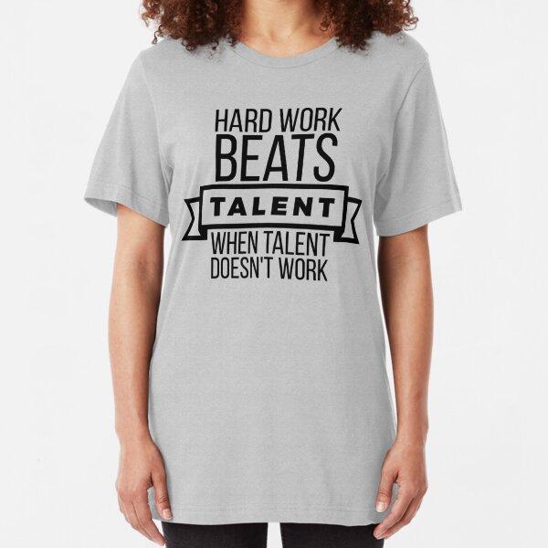 hard work beats talent when talent doesn't work Slim Fit T-Shirt