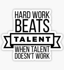 hard work beats talent when talent doesn't work Sticker