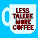 Less Talkee, More Coffee by xanaduriffic