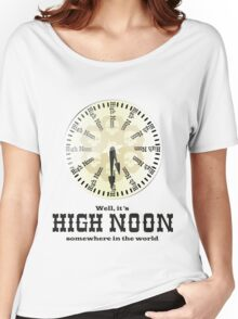 Well, It's High Noon somewhere in the world [Alternative] Women's Relaxed Fit T-Shirt