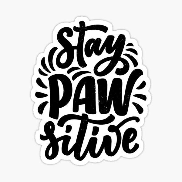 Stay Pawsitive Funny doggy dog Positive Pun Sticker