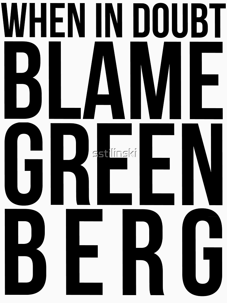 When in Doubt, Blame Greenberg. - black text | Women's T-Shirt