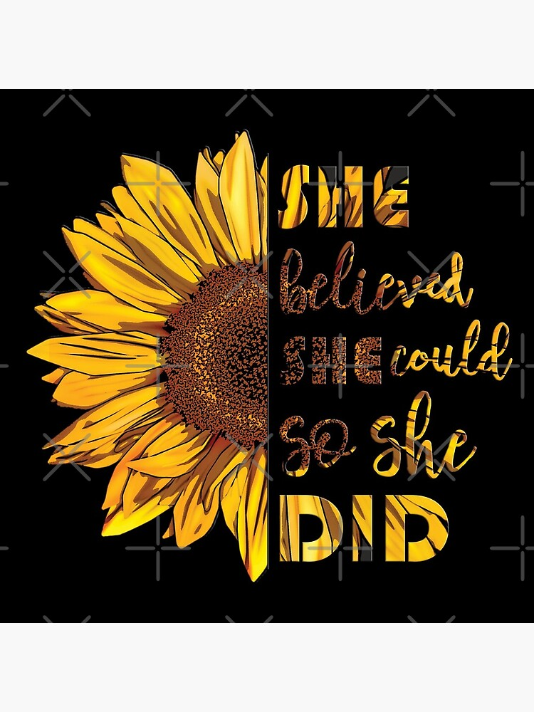 She Believed She Could So She Did | Sunflower by KarolinaPaz