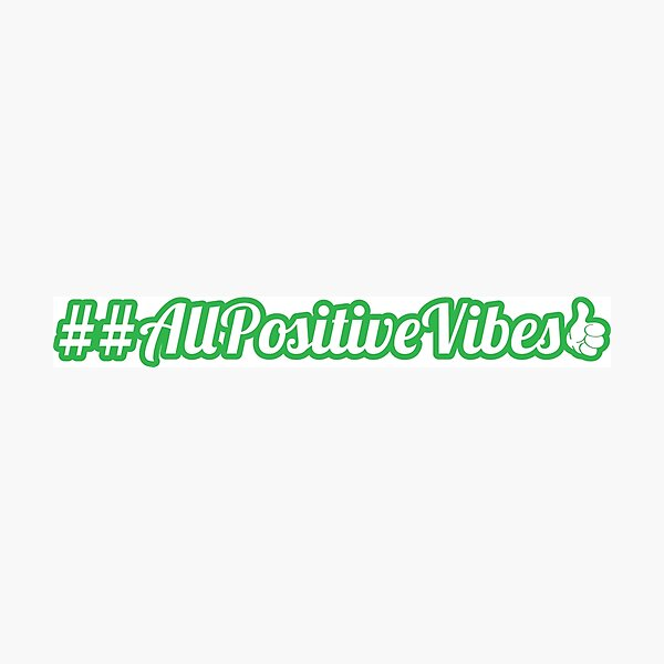 ##allpositivevibes Photographic Print