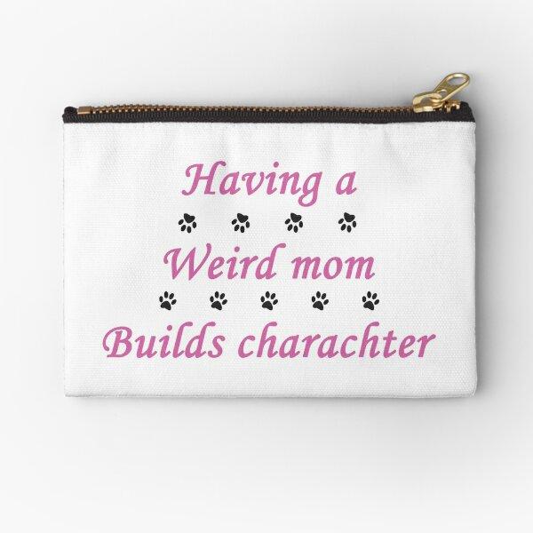 having a wierd mom builds charachter + cute dog paw Zipper Pouch