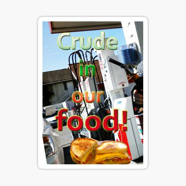Crude in our food! Sticker