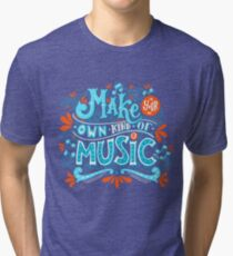 Make your own kind of music Tri-blend T-Shirt