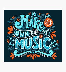 Make your own kind of music Photographic Print