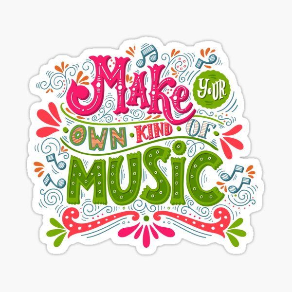 Make your own kind of music Sticker