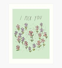 I Pick You Art Print