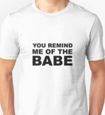 YOU REMIND ME OF THE BABE BLACK T-Shirt