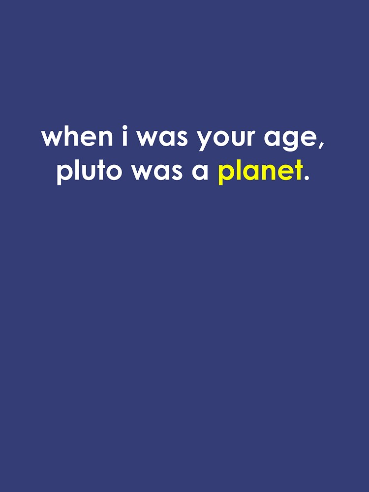 When I was your age ... Pluto was a *planet*. by kipstewart