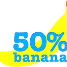 Fifty Percent Banana! by Kip Stewart