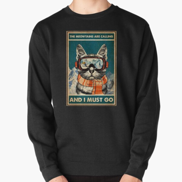 The Meowtains are Calling and I Must go Shirt-Recovered 7 Pullover Sweatshirt