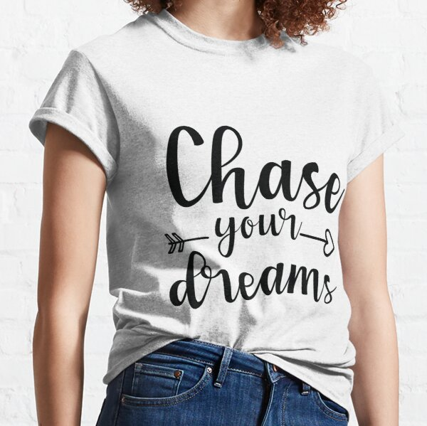 Poursuis tes rêves T-shirt classique