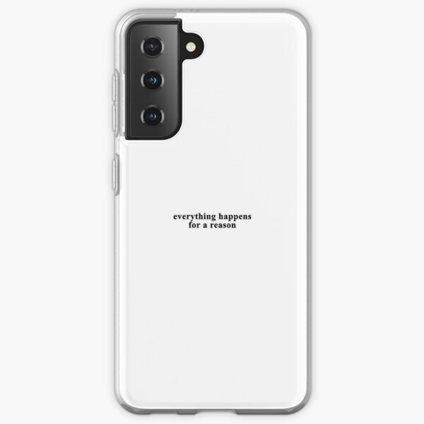 everything happens for a reason Samsung Galaxy Soft Case