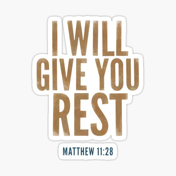 I will give you rest. - Matthew 11:28 Sticker