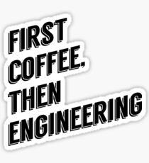 First Coffee, Then Engineering Sticker