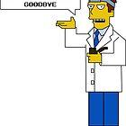 Goodbye You Have Leprosy by WoodenDuke