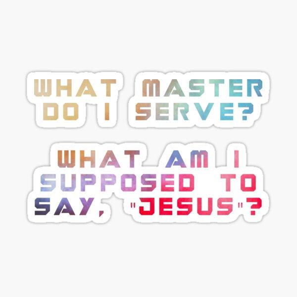 what master do i serve? Sticker
