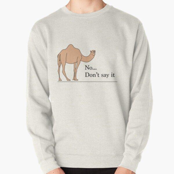 Don't say it... Pullover Sweatshirt
