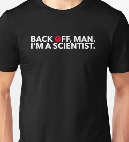 Back off, Man. I'm a Scientist. Unisex T-Shirt