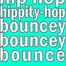 Hip Hop Hippity-Hop Bouncy Bouncy Bounce by suranyami