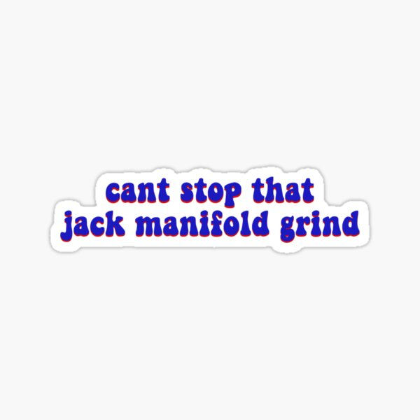 cant stop that jack manifold grind Sticker