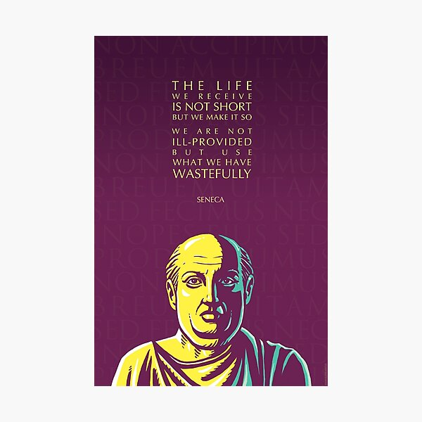 Seneca quote: The life we receive  Photographic Print