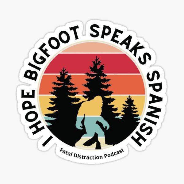 I hope Bigfoot Speaks Spanish Sticker