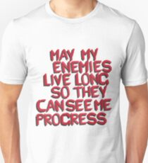 may my enemies live on so they can see me progress T-Shirt