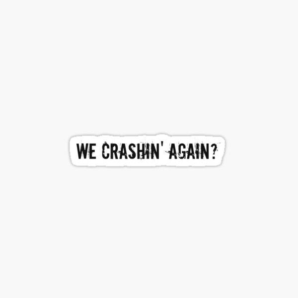 We crashin' again? Sticker