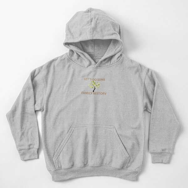 Let's Do Some Family History Kids Pullover Hoodie