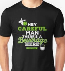 Hey careful man there's a beverage here T-Shirt